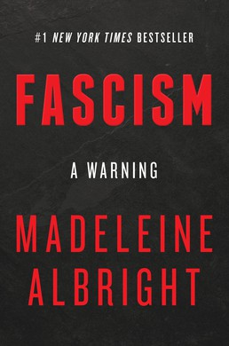 """Fascism: A Warning,"" by Madeleine Albright (302 pages)."