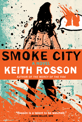 """Smoke City"" is another work from Keith Rosson incorporating the fantastic with straight fiction."